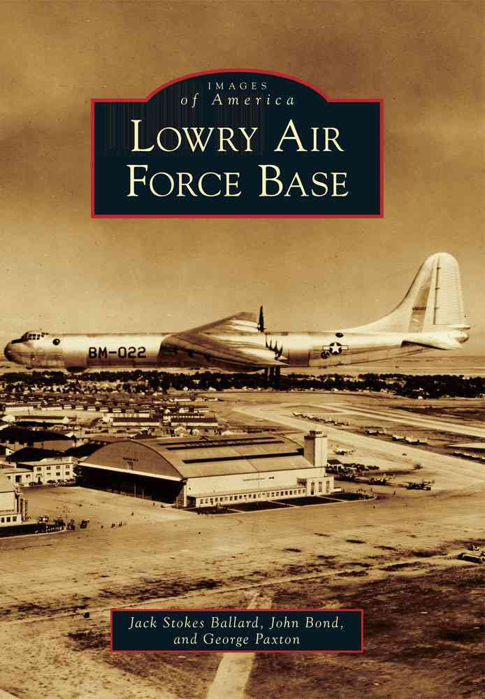 Lowry Air Force Bace By Ballard, Jack Stokes/ Bond, John/ Paxton, George