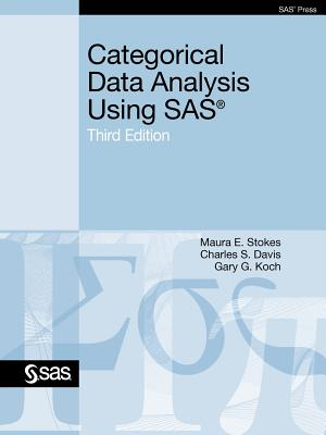 Categorical Data Analysis Using SAS, Third Edition By Stokes, Maura/ Davis, Charles/ Koch, Gary